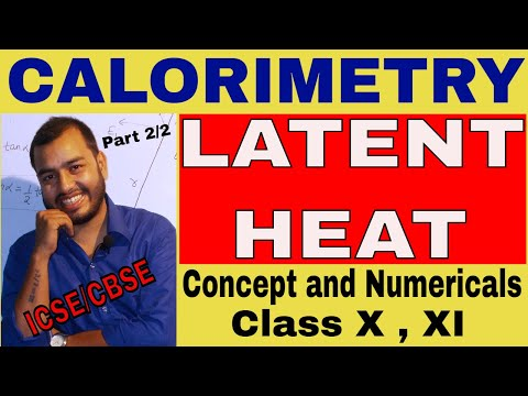 LaTeNT HEaT : CaloRimetRy : ICSE CLASS X , XI : Theory and Numericals : Part 2/2