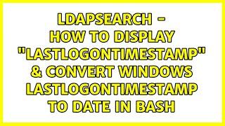 "ldapsearch - how to display ""lastLogonTimestamp"" & convert windows lastlogontimestamp to date in..."