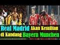 MENGEJUTKAN!!! Jelang Semifinal Liga Champions, Real Madrid Akan Kesulitan di Kandang Bayern Munchen
