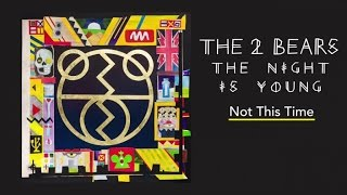 The 2 Bears - Not This Time