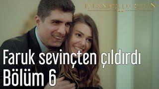 İstanbullu Gelin 6. Bölüm - Faruk Sevinçten Çıldırdı