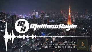 Faithless - We Come One God Is A Dj (Matthew Nagle Remix)