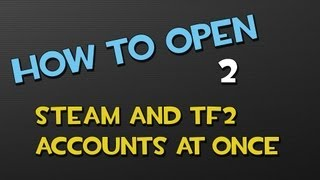 How to Open 2 Steam/TF2 Accounts at Once!