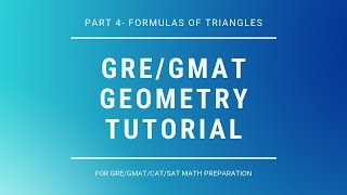 Part 4 | Geometry tutorial  for GRE/GMAT/CAT/SAT | Triangles Formulas