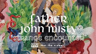 Father John Misty - Strange Encounter