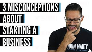 Starting A Business - 3 Common Misconceptions -