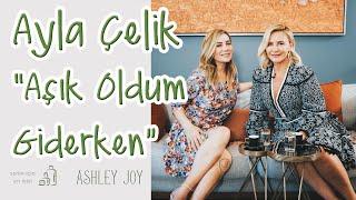 Aşık Oldum Giderken   Ayla Çelik | 5 Çayı | Ashley Joy