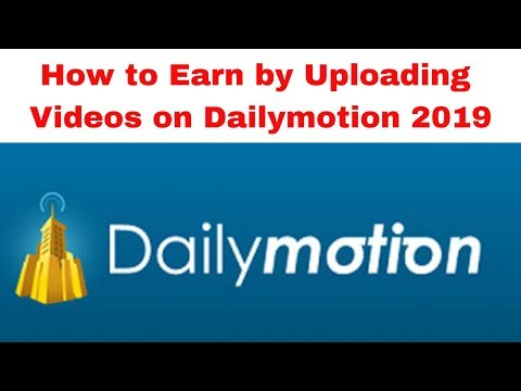 How to Earn by Uploading Videos on Dailymotion 2019