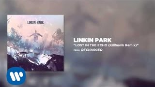 Lost In The Echo (KillSonik Remix) - Linkin Park (Recharged)