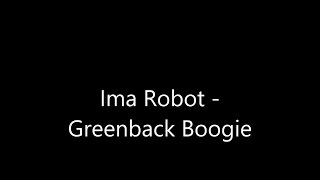 Greenback Boogie - Ima Robot (Suits)