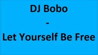 DJ Bobo - Let Yourself Be Free (+Lyrics)
