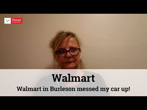 Walmart in Burleson messed my car up!