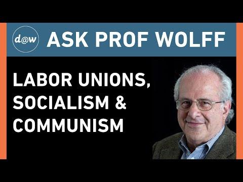 AskProfWolff: Labor Unions, Socialism & Communism