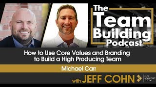 How to Use Core Values and Branding to Build a High Producing Team w/ Michael Carr