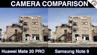 Huawei Mate 20 Pro VS Samsung Galaxy Note9 - Camera Comparison