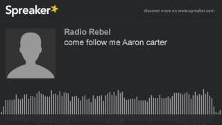 come follow me Aaron carter (made with Spreaker)