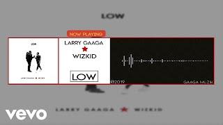 Larry Gaaga   Low (Official Audio) Ft. WizKid
