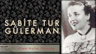Sabite Tur Gülerman - Kime Halim Diyeyim [ Arşiv Serisi © 1999 Kalan Müzik ]
