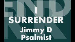 I Surrender By Jimmy D Psalmist Lyrics Video   (Jimmy D Psalmist   I Surrender)