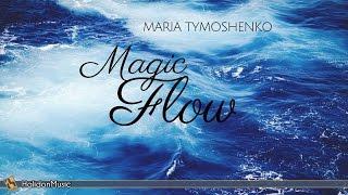 Relaxing Piano Music | Magic Flow : Maria Tymoshenko