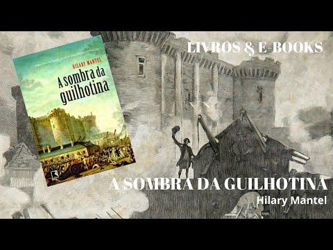 A SOMBRA DA GUILHOTINA - Hilary Mantel
