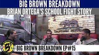 Big Brown Breakdown - Brian Ortega's School Fight Story