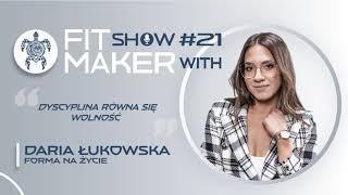 "Fit Maker Show #021 – Daria "" Forma na życie"" Łukowska"