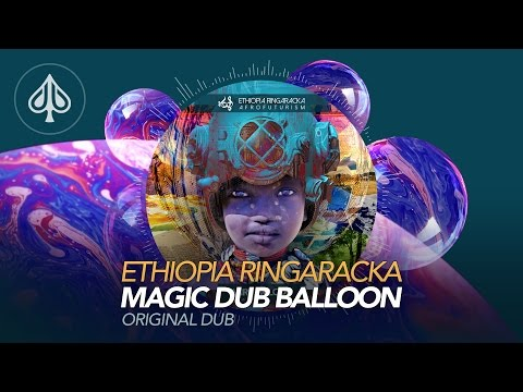 Ethiopia Ringaracka - Afrofuturism - 4° - Magic Dub Balloon (Original Dub)