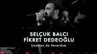 Uzaktan Da Severdum - Selçuk Balcı & Fikret Dedeoğlu ( 2017 )