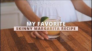 My Favorite Skinny Margarita Recipe