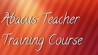 Abacus Teacher Training Course introductory lecture .