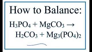 How To Balance H3PO4 + MgCO3 = H2CO3 + Mg3(PO4)2