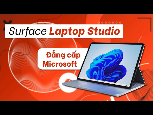 Surface Laptop Studio: Thiết bị phá cách mới từ Microsoft