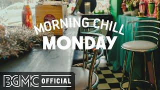 MONDAY MORNING CHILL JAZZ: Sweet Jazz & Positive Bossa Nova Music to Chill Out