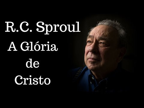 A Glória de Cristo  R C Sproul