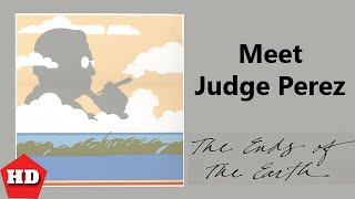 Meet Judge Perez - The Ends of the Earth episode #2