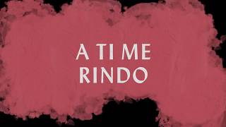 A Ti Me Rindo (Lyric Video) - Hillsong Worship