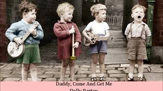 Daddy, Come And Get Me   Dolly Parton