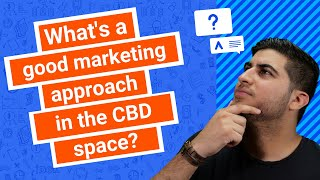 What's a good marketing approach in the CBD space? Google, Facebook, or SEO?