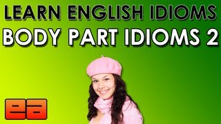 Body Part Idioms - 2 - Learn English Idioms - EnglishAnyone.com