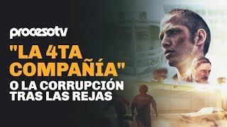 """""""La 4ta Compañía"""" o la corrupción tras las rejas"""