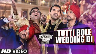Tutti Bole Wedding Di - Song Video - Welcome Back