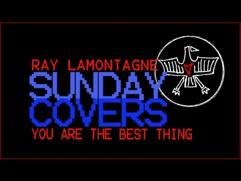 Sunday Covers - You Are The Best Thing (Ray Lamontagne)