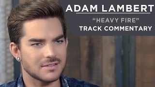 Adam Lambert - Heavy Fire [Track Commentary]