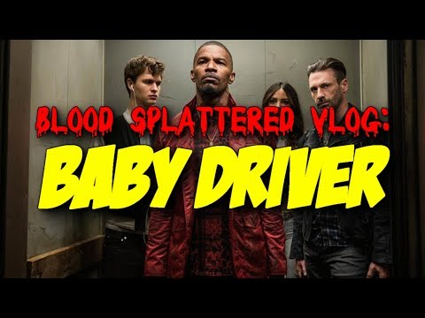 Baby Driver (2017) – Blood Splattered Cinema (Action Movie Review)