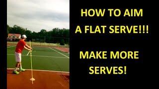 How To Aim A Flat Serve    Make More Serves!