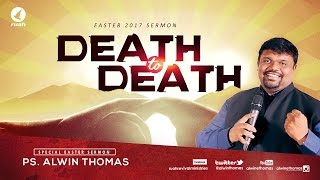 Easter 2017 Message  Death To Death  Ps <b>Alwin Thomas</b>