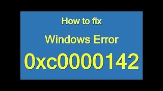 How to Fix Application Error 0xc0000142 and 0xc0000005 All