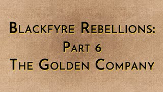 Blackfyre Rebellions: Part 6   The Golden Company