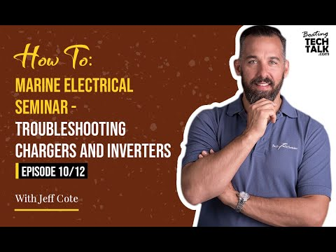 How To: Marine Electrical Seminar - Troubleshooting Chargers and Inverters - Episode 10 of 12